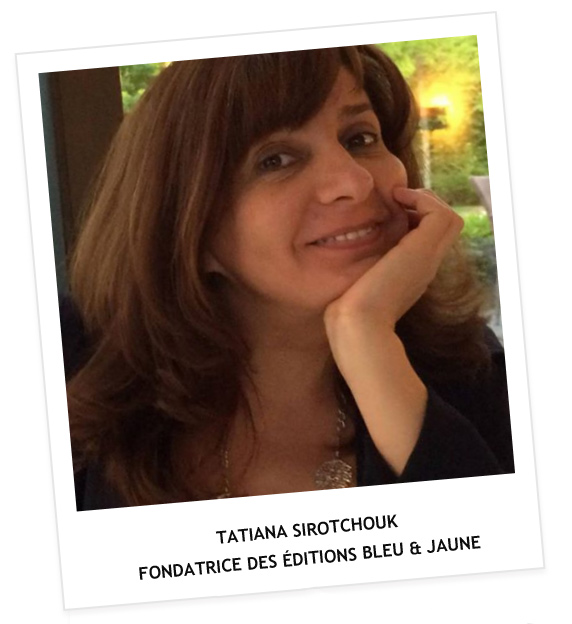 Tatiana Sirotchouk Fondatrice des Éditions Bleu & Jaune