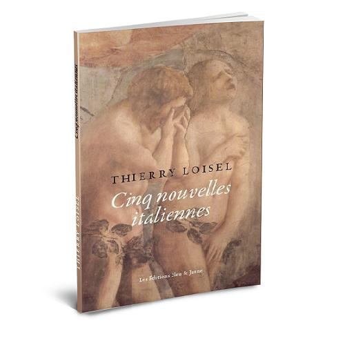 Cinq nouvelles italiennes, Thierry Loisel, Les Éditions Bleu et Jaune