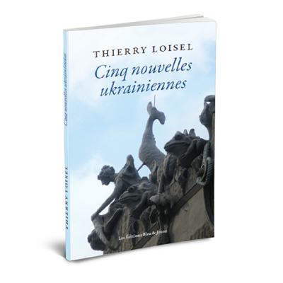 Cinq nouvelles ukrainiennes, Thierry Loisel, Les Éditions Bleu et Jaune