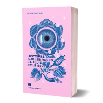 """Histoires sur les roses, la pluie et le sel<br><a href=""""https://www.editionsbleuetjaune.fr/2021/03/10/dzvinka-matiyash/""""><span>Dzvinka Matiyash</span></a>"""