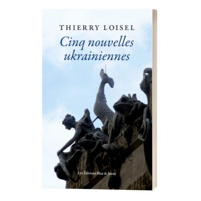 """Cinq nouvelles ukrainiennes<br><a href=""""https://www.editionsbleuetjaune.fr/2021/03/10/thierry-loisel/""""><span>Thierry Loisel</span></a>"""